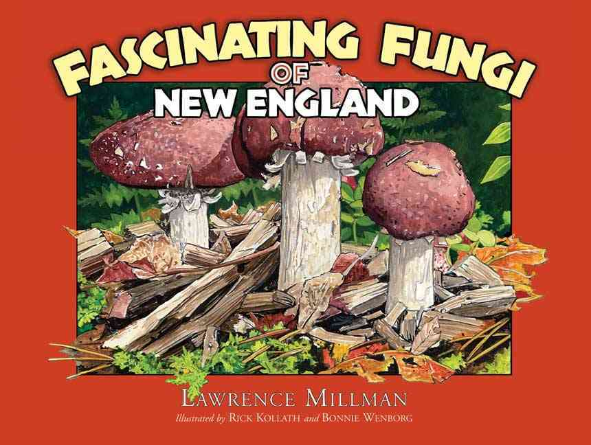 Fascinating Fungi of New England By Millman, Lawrence